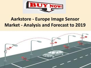 Aarkstore - Europe Image Sensor Market - Analysis and Forecast to 2019
