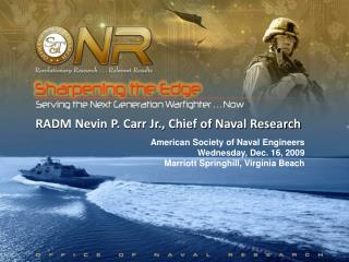 RADM Nevin P. Carr Jr., Chief of Naval Research American Society of Naval Engineers Wednesday, Dec. 16, 2009 Marriott Sp