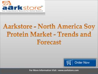 Aarkstore - North America Soy Protein Market - Trends and Forecast