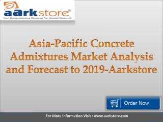 Asia-Pacific Concrete Admixtures Market Analysis and Forecast to 2019-Aarkstore