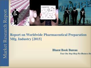 2015: Worldwide Pharmaceutical Preparation Mfg. Industry Market Report