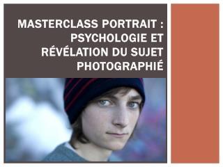 Masterclass portrait  psychologie et r�v�lation du sujet photographi�