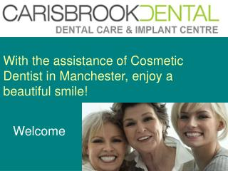 With the assistance of Cosmetic Dentist in Manchester