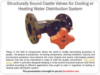 Structurally Sound Castle Valves for Cooling or Heating Water Distribution System