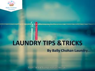 Helpful Laundry Tips & Tricks By Bally Chohan Laundry