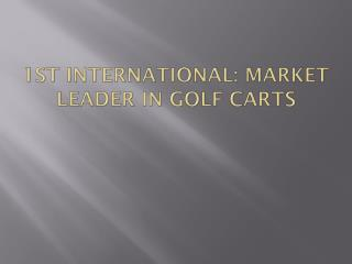 First International Market Leader in Golf Carts