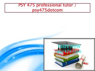PSY 475 professional tutor / psy475dotcom