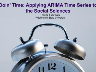 Doin  Time: Applying ARIMA Time Series to the Social Sciences