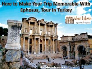 How to Make Your Trip Memorable With Ephesus, Tour in Turkey