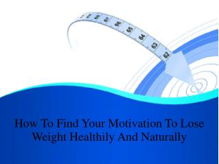 How To Find Your Motivation To Lose Weight Healthily And Naturally