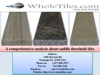A comprehensive analysis about saddle threshold tiles