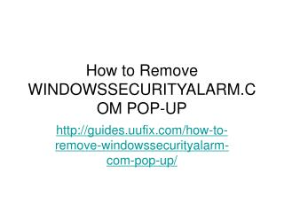 http://guides.uufix.com/how-to-remove-windowssecurityalarm-com-pop-up/