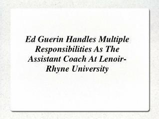 Ed Guerin Handles Multiple Responsibilities As The Assistant Coach