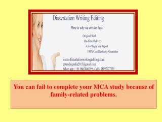 You can fail to complete your MCA study because of family-related problems.
