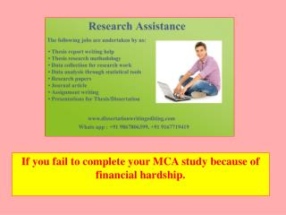 If you fail to complete your MCA study because of financial hardship.