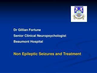 Dr Gillian Fortune Senior Clinical Neuropsychologist Beaumont Hospital  Non Epileptic Seizures and Treatment