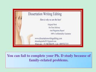 You can fail to complete your Ph. D study because of family-related problems.