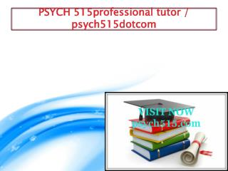 PSYCH 515 professional tutor / psych515dotcom