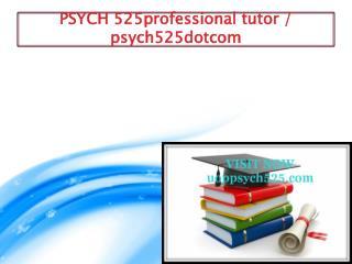 PSYCH 525 professional tutor / uoppsych525dotcom