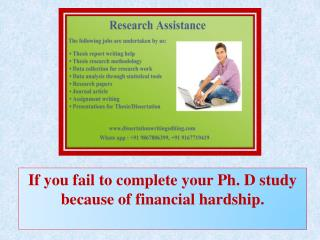 If you fail to complete your Ph. D study because of financial hardship.