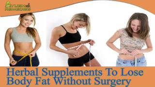 Herbal Weight Loss Supplements To Lose Body Fat Without Surgery