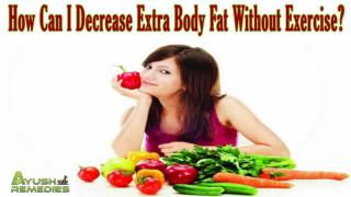 How Can I Decrease Extra Body Fat Without Exercise?