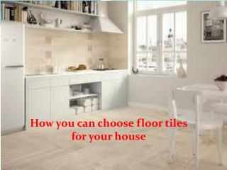 How you can choose floor tiles for your house?