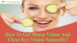 How To Get Sharp Vision And Clear Eye Vision Naturally?