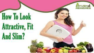How To Look Attractive, Fit And Slim Naturally?