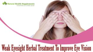 Weak Eyesight Herbal Treatment To Improve Eye Vision