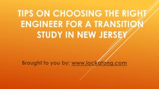 Tips On Choosing The Right Engineer For A Transition Study In New Jersey