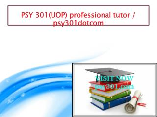 PSY 301(UOP) professional tutor / psy301dotcom