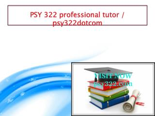 PSY 322 professional tutor / psy322dotcom