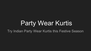 Try Indian Party Wear Kurtis this Festive Season