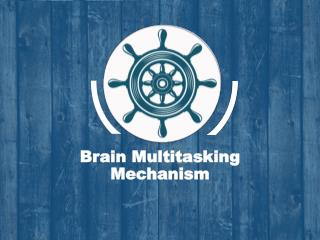 Brain Multitasking Mechanism