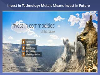 Invest in Technology Metals Means Invest in Future