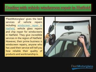 Dealing with vehicle windscreen repair in Hatfield or a replacement of windscreen in Hatfield