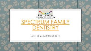 Spectrum family dentistry Presentation