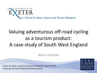 Valuing adventurous off-road cycling as a tourism product:  A case-study of South West England  Neil S. Ormerod