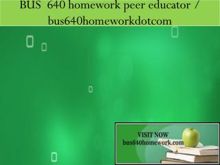 BUS  640 homework peer educator / bus640homeworkdotcom