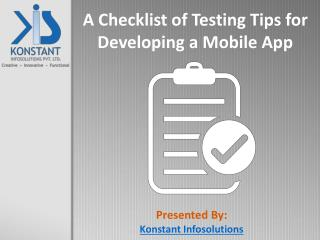 A Checklist of Testing Tips for Developing a Mobile App