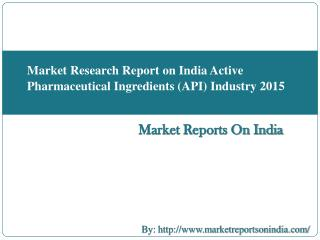 Market Research Report on India Active Pharmaceutical Ingredients (API) Industry 2015