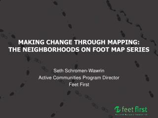 MAKING CHANGE THROUGH MAPPING: THE NEIGHBORHOODS ON FOOT MAP SERIES