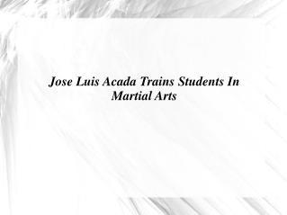 Jose Luis Acada Trains Students In Martial Arts