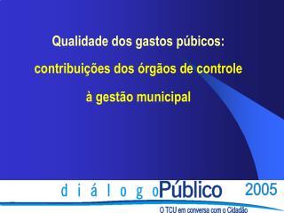 Qualidade dos gastos p bicos:   contribui  es dos  rg os de controle     gest o municipal