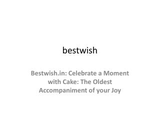 Bestwish.in: Celebrate a Moment with Cake: The Oldest Accompaniment of your Joy