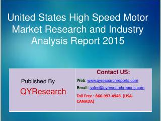 United States High Speed Motor Market 2015 Industry Analysis, Forecasts, Study, Research, Outlook, Shares, Insights and