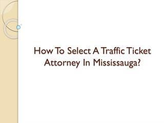 How To Select A Traffic Ticket Attorney In Mississauga?