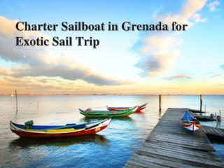 Charter Sailboat in Grenada for Exotic Sail Trip