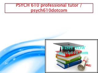 PSYCH 610 professional tutor / psych610dotcom